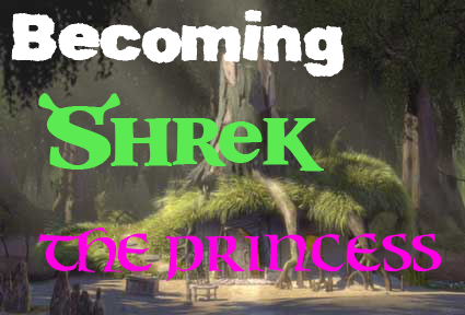 Becoming Shrek: The Princess