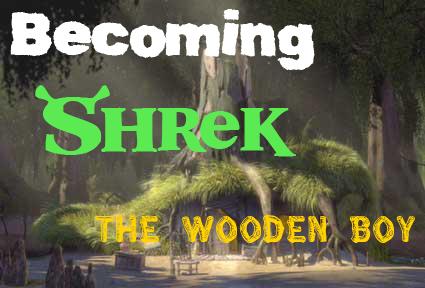 Becoming Shrek: The Wooden Boy